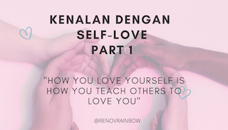Kenalan dengan Self-Love Part 1 | Kesehatan mental | self-love | RenovRainbow