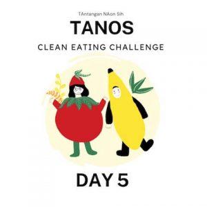 hindari Makanan cepat saji, Tanos Clean Eating Challenge Day 5