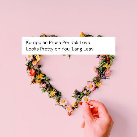 kumpulan prosa pendek love looks pretty on you